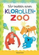 Norbert Pautner: Wir basteln einen Klorollen-Zoo. Das Bastelbuch mit 40 lustigen Tieren aus Klorollen: Gorilla, Krokodil, Python, Papagei und vieles mehr. Ideal für Kindergarten- und Kita-Kinder ★★★