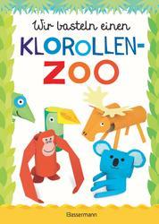 Wir basteln einen Klorollen-Zoo. Das Bastelbuch mit 40 lustigen Tieren aus Klorollen: Gorilla, Krokodil, Python, Papagei und vieles mehr. Ideal für Kindergarten- und Kita-Kinder - Ab 4 Jahren
