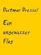 Dietmar Dressel: Ein ungewisser Flug