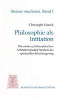 Christoph Hueck: Philosophie als Initiation