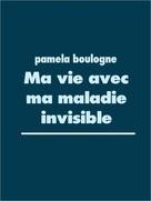 Pamela Boulogne: Ma vie avec ma maladie invisible