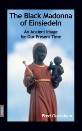 The Black Madonna of Einsiedeln - An Ancient Image for Our Present Time