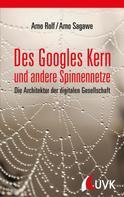 Arno Rolf: Des Googles Kern und andere Spinnennetze