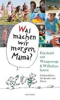 Alice Düwel: Was machen wir morgen, Mama? Friesland mit Wangerooge & Wilhelmshaven ★★★★