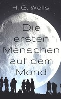 H. G. Wells: Die ersten Menschen auf dem Mond