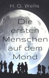 Die ersten Menschen auf dem Mond - Vollständige Ausgabe