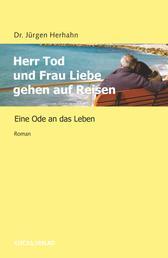Herr Tod und Frau Liebe gehen auf Reisen - Eine Ode an das Leben
