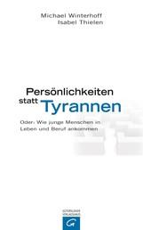 Persönlichkeiten statt Tyrannen - Oder: Wie junge Menschen in Leben und Beruf ankommen