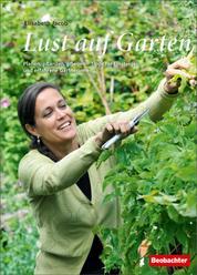 Lust auf Garten - Planen, pflanzen, pflegen - Tipps für Einsteiger und erfahrene Gärtnerinnen