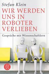 Wir werden uns in Roboter verlieben - Gespräche mit Wissenschaftlern