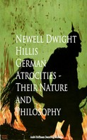 Newell Dwight Dwight Hillis: German Atrocities - Their Nature and Philosophy