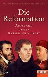 Die Reformation - Aufstand gegen Kaiser und Papst - Ein SPIEGEL-Buch