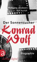 Wolfgang Jacobsen: Der Sonnensucher. Konrad Wolf ★★★