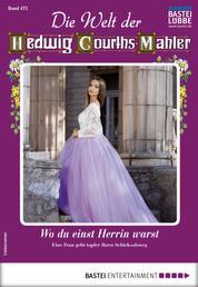 Die Welt der Hedwig Courths-Mahler 472 - Liebesroman - Wo du einst Herrin warst
