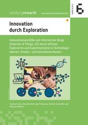 Innovation durch Exploration - Innovationsanstöße zum Internet der Dinge (Internet of Things, IoT) durch offenes Explorieren und Experimentieren in Technologielaboren, Kreativ- und Innovationsräumen