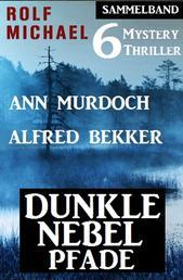 Dunkle Nebelpfade: Sammelband 6 Mystery Thriller