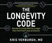 The Longevity Code - Secrets to Living Well for Longer from the Front Lines of Science (Unabridged)
