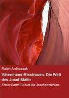 Ralph Ardnassak: Väterchens Misstrauen. Die Welt des Josef Stalin