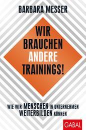 Wir brauchen andere Trainings! - Wie wir Menschen in Unternehmen weiterbilden können