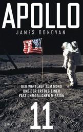 Apollo 11 - Der Wettlauf zum Mond und der Erfolg einer fast unmöglichen Mission - Mit zahlreichen farbigen Abbildungen