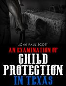 John Paul Scott: An Examination of Child Protection in Texas
