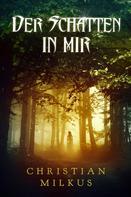 Christian Milkus: Der Schatten in mir