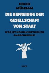 Die Befreiung der Gesellschaft vom Staat - Was ist kommunistischer Anarchismus?