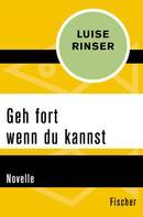 Luise Rinser: Geh fort wenn du kannst