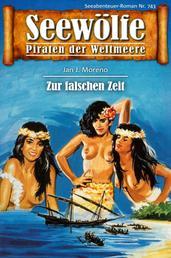 Seewölfe - Piraten der Weltmeere 743 - Zur falschen Zeit