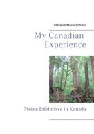 Stefanie Maria Schmid: My Canadian Experience