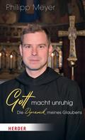 Pater Philipp Meyer: Gott macht unruhig