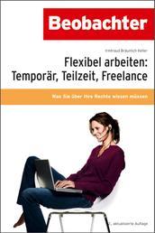 Flexibel arbeiten: Temporär, Teilzeit, Freelance - Was Sie über Ihre Rechte wissen müssen