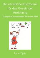 Anne Djahi: Die christliche Kurzformel für das Gesetz der Anziehung ★★★★★