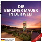 Anna Kaminsky im Auftrag der Bundesstiftung Aufarbeitung: Die Berliner Mauer in der Welt