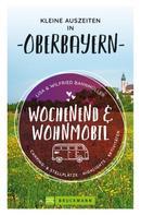 Wilfried Bahnmüller: Wochenend und Wohnmobil. Kleine Auszeiten in Oberbayern.