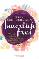 Ulrike Scheuermann: Innerlich frei ★★★★