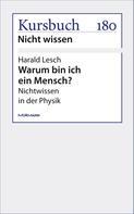 Harald Lesch: Warum bin ich ein Mensch?