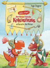 Alles klar! Der kleine Drache Kokosnuss erforscht die Ritter - Mit zahlreichen Sach- und Kokosnuss-Illustrationen