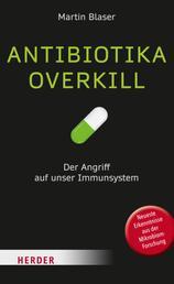 Antibiotika-Overkill - So entstehen die modernen Seuchen