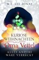 M.E. Lee Jonas: Kuriose Weihnachten bei Oma Vettel - Alles andere wäre verrückt