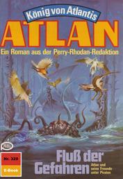 """Atlan 329: Fluss der Gefahren - Atlan-Zyklus """"König von Atlantis"""""""
