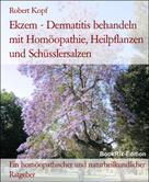Robert Kopf: Ekzem - Dermatitis behandeln mit Homöopathie, Heilpflanzen und Schüsslersalzen