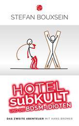 Hotel subKult und die BDSM-Idioten - Das zweite Abenteuer mit Hans Bremer
