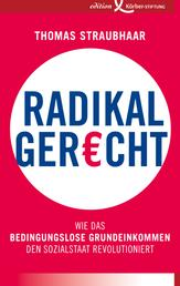 Radikal gerecht - Wie das bedingungslose Grundeinkommen den Sozialstaat revolutioniert