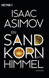 Ein Sandkorn am Himmel - Roman