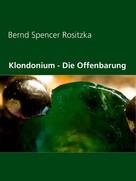 Bernd Spencer Rositzka: Klondonium - Die Offenbarung