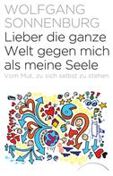 Wolfgang Sonnenburg: Lieber die ganze Welt gegen mich als meine Seele