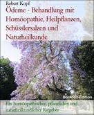 Robert Kopf: Ödeme - Behandlung mit Homöopathie, Heilpflanzen, Schüsslersalzen und Naturheilkunde