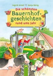 Die schönsten Bauernhofgeschichten rund ums Jahr - Pferde, Kühe, Hunde, Katzen, Hühner und viele weitere Bauernhoftiere und ihr Leben auf dem Bauernhof