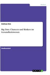 Big Data. Chancen und Risiken im Gesundheitswesen